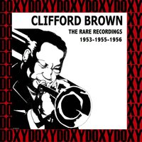 The Rare Recordings, 1953-1955-1956 — Clifford Brown