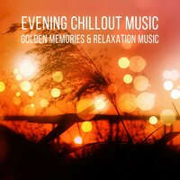 Evening Chillout Music - Golden Memories and Relaxation Music with Nature Sounds, Sound Therapy for Stress Relief, Finest Chillout & Lounge Music, Massage, Reiki, Luxury Spa — Evening Chill Out Music Academy