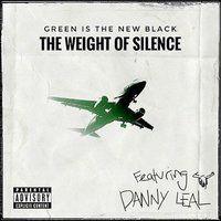 Green Is the New Black — Danny Leal, The Weight of Silence