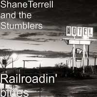 Railroadin' Blues — ShaneTerrell and the Stumblers, Shane Terrell and the Stumblers