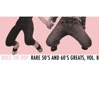 Rock the Bop: Rare 50s and 60s Greats, Vol. 8 — сборник