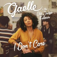 I Don't Care — Gaëlle, The Old Dodge Fellows