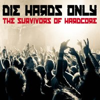 Die Hards Only! the Survivors of Hardcore — сборник