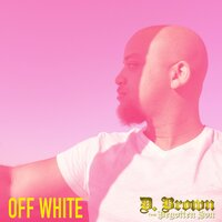 Off White — D. Brown the Begotten Son