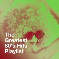The Greatest 80's Hits Playlist — Absolute Smash Hits, Le meilleur des années 80, 80s Greatest Hits