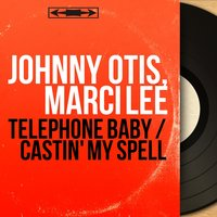 Telephone Baby / Castin' My Spell — Johnny Otis, Marci Lee