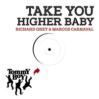 Take You Higher Baby — Richard Grey, Marcos Carnaval