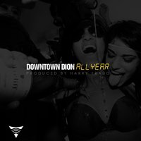 All Year — Downtown Dion