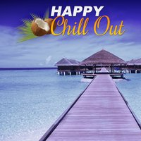 Happy Chill Out – Positive Vibes of Chill Out Music, Open Bar, Summer Chill, Summertime Chill, Electronic Music, Sunrise — Ibiza Lounge Club