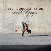 Deep Concentration with Yoga – Meditation Music for Relaxation, Inner Balance, Yoga Relaxing Mix, Zen, Lounge Music, Mindfulness Therapy, Music Zone — Namaste Healing Yoga, Calming Sounds
