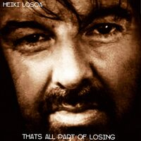 Thats All Part of Losing — Heiki Losoa
