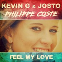 Feel My Love — Kevin G, Josto, Philippe Coste