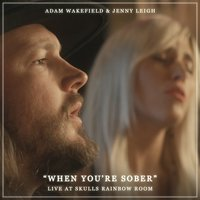 When You're Sober — Jenny Leigh, Adam Wakefield