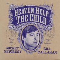 """Heaven Help The Child"" — Mickey Newbury and Bill Callahan, Mickey Newbury, Bill Callahan"