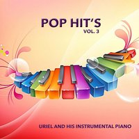 Pop Hit´s, Vol. 3 — Uriel And His Instrumental Piano