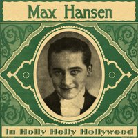 In Holly Holly Hollywood — Max Hansen