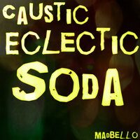 Caustic Eclectic Soda — Madbello