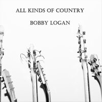 All Kinds of Country — Bobby Logan