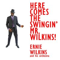 Here Comes The Swingin' Mr. Wilkins — Ernie Wilkins & His Orchestra
