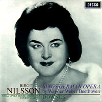 Birgit Nilsson sings German Opera - Arias by Wagner, Weber & Beethoven — Orchestra of the Royal Opera House, Covent Garden, Birgit Nilsson, Sir Edward Downes