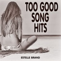 Too Good Song Hits — Estelle Brand