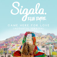 Came Here for Love — Sigala, Ella Eyre