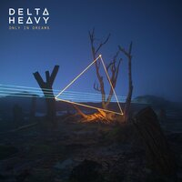 Only In Dreams — Delta Heavy