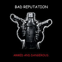 Armed and Dangerous — Bad Reputation
