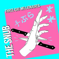 The Snub — Three Day Millionaires