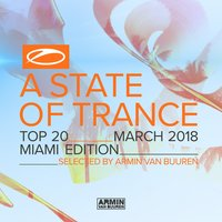 A State Of Trance Top 20 - March 2018 (Selected by Armin van Buuren) — Armin van Buuren