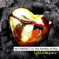 Goldmine — In Contact vs the Perfidy of Pop, In Contact, The Perfidy of Pop