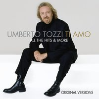 Ti Amo - All The Hits & More — Umberto Tozzi