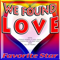 We Found Love — Favorite Star