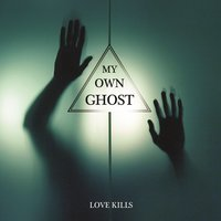 Love Kills — My Own Ghost