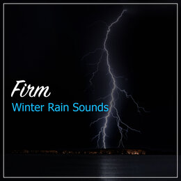 #18 Firm Winter Rain Sounds — Rain Sounds & Nature Sounds, Heavy Rain Sounds, Rain, Thunder and Lightening Storm Sounds, Rain Sounds & Nature Sounds, Heavy Rain Sounds, Rain, Thunder and Lightening Storm Sounds