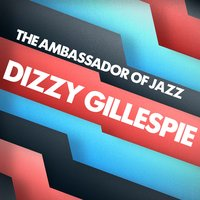 The Ambassador of Jazz — Dizzy Gillespie