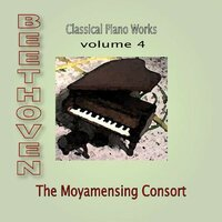 Beethoven Classical Piano Works (Volume Four) — The Moyamensing Consort