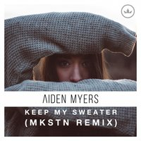 Keep My Sweater — MKSTN, Aiden Myers