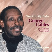 One for My Baby — George Cables, Jay Anderson, Yoron Israel