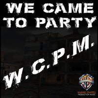 We Came to Party — W.C.P.M.