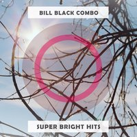 Super Bright Hits — Bill Black Combo