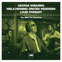 The MPS Trio Sessions — George Shearing with Niels-Henning Ørsted Pedersen & Louis Stewart