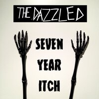 Seven Year Itch — The Dazzled