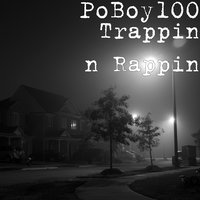 Trappin n Rappin — PoBoy100