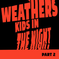 Kids In The Night - Part 2 — Weathers