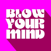 Blow Your Mind — Alaia & Gallo