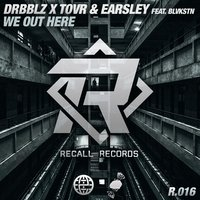 We Out Here — EARSLEY, Drbblz X Tovr