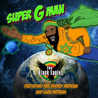 Super G Man — The Black Eagles, The Black Eagles feat. Ras Denroy Morgan, Laza Morgan