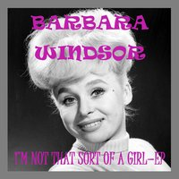 I'm Not That Sort of a Girl — Barbara Windsor