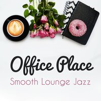 Office Place: Smooth Lounge Jazz - Positive Morning, Coffee Time
